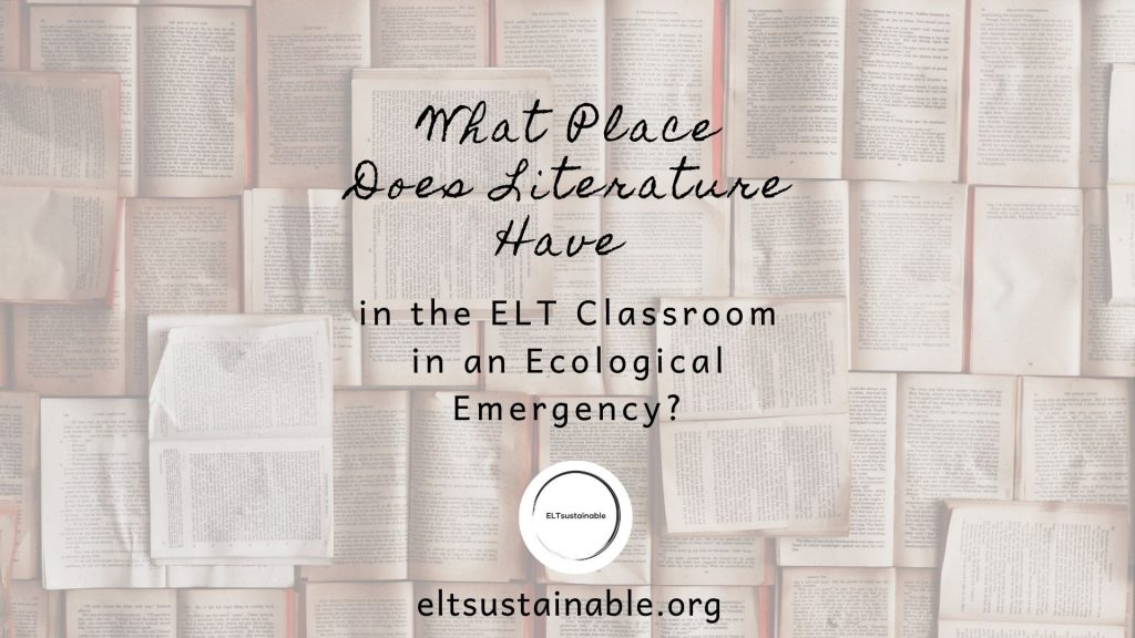 What Place Does Literature Have in the ELT Classroom in an Ecological Emergency?