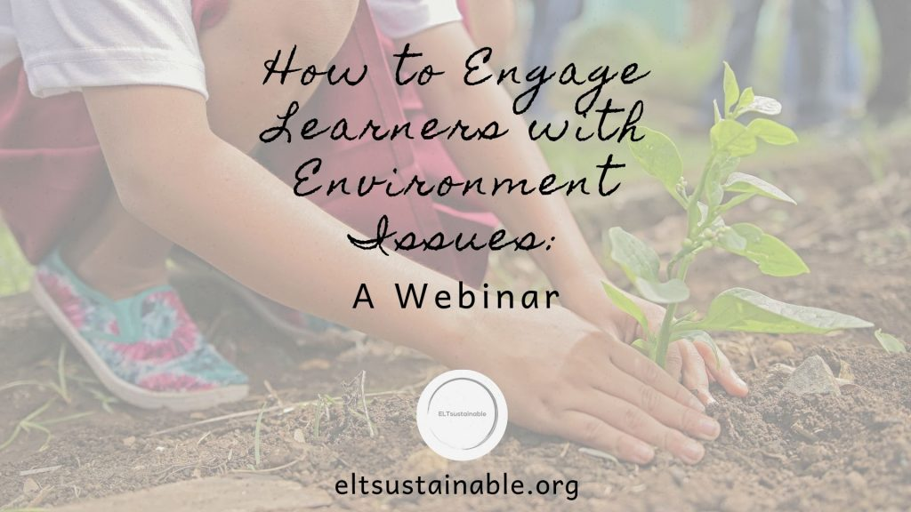 How to Engage Learners with Environment Issues: A Webinar